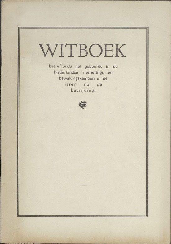 Witboek betreffende het gebeurde in de Nederlandse internerings- en bewakingskampen in de jaren na de bevrijding.